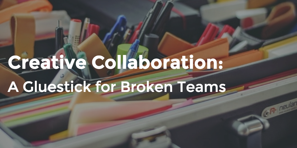 Creative Collaboration - A Gluestick For Broken Teams
